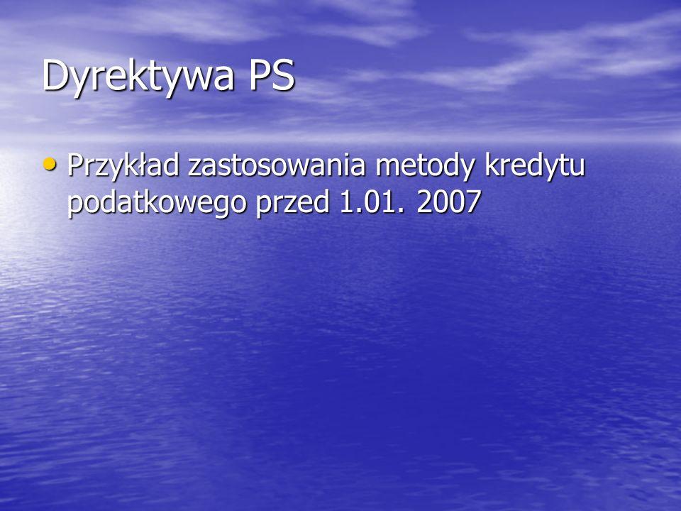 Dyrektywa PS Przykład zastosowania metody kredytu podatkowego przed 1.01. 2007