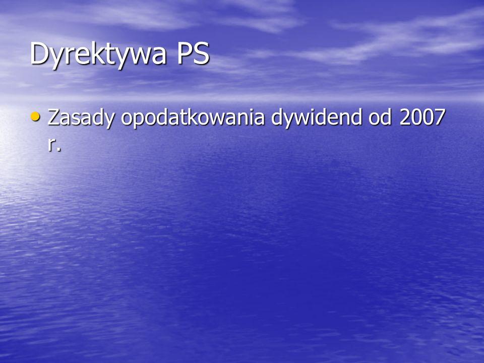 Dyrektywa PS Zasady opodatkowania dywidend od 2007 r.