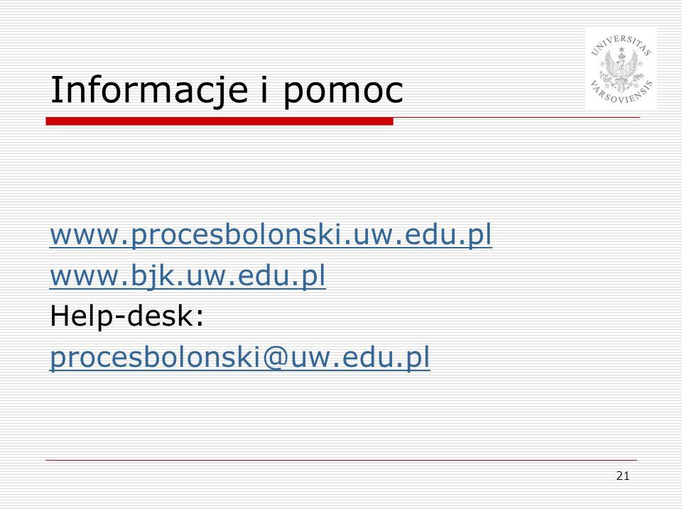 Informacje i pomoc www.procesbolonski.uw.edu.pl www.bjk.uw.edu.pl