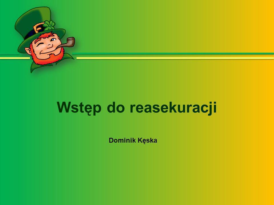 Wstęp do reasekuracji Dominik Kęska