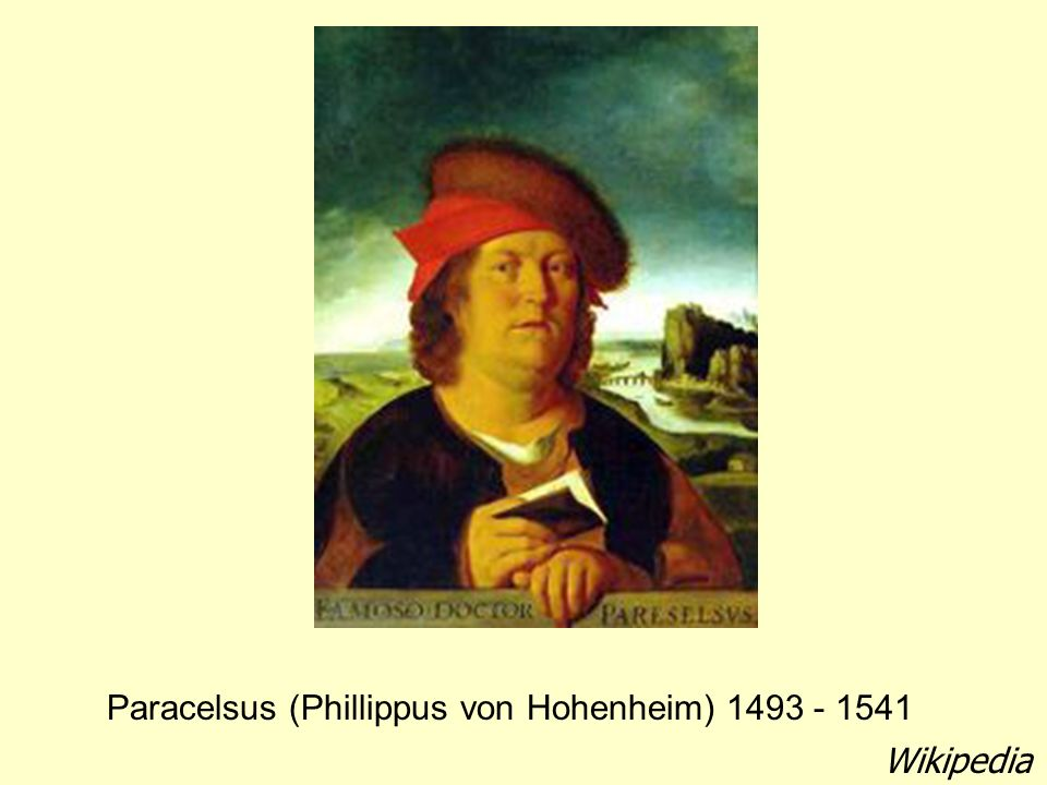 Paracelsus (Phillippus von Hohenheim) 1493 - 1541