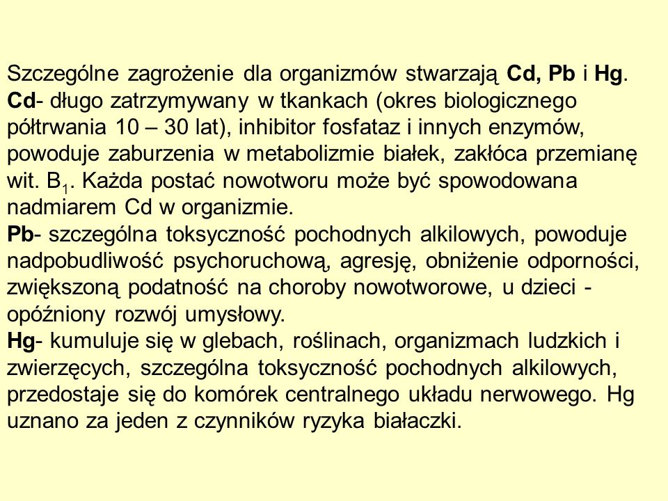 Szczególne zagrożenie dla organizmów stwarzają Cd, Pb i Hg.