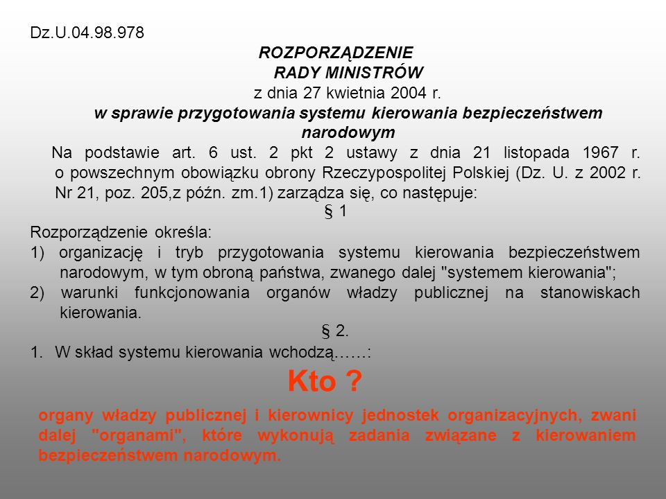 Dz.U.04.98.978ROZPORZĄDZENIE RADY MINISTRÓW z dnia 27 kwietnia 2004 r. w sprawie przygotowania systemu kierowania bezpieczeństwem narodowym.