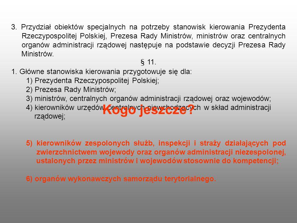 3. Przydział obiektów specjalnych na potrzeby stanowisk kierowania Prezydenta Rzeczypospolitej Polskiej, Prezesa Rady Ministrów, ministrów oraz centralnych organów administracji rządowej następuje na podstawie decyzji Prezesa Rady Ministrów.