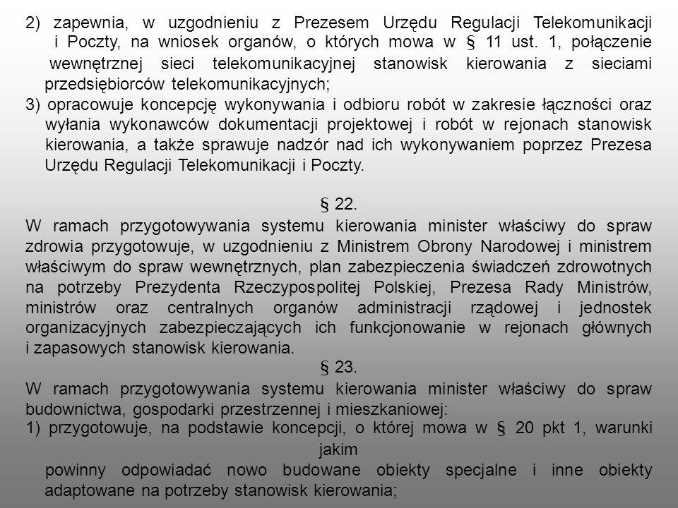 2) zapewnia, w uzgodnieniu z Prezesem Urzędu Regulacji Telekomunikacji i Poczty, na wniosek organów, o których mowa w § 11 ust. 1, połączenie wewnętrznej sieci telekomunikacyjnej stanowisk kierowania z sieciami przedsiębiorców telekomunikacyjnych;