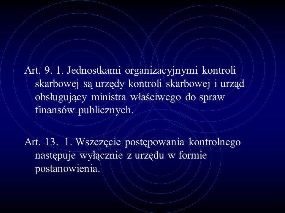 Art. 9. 1. Jednostkami organizacyjnymi kontroli skarbowej są urzędy kontroli skarbowej i urząd obsługujący ministra właściwego do spraw finansów publicznych.