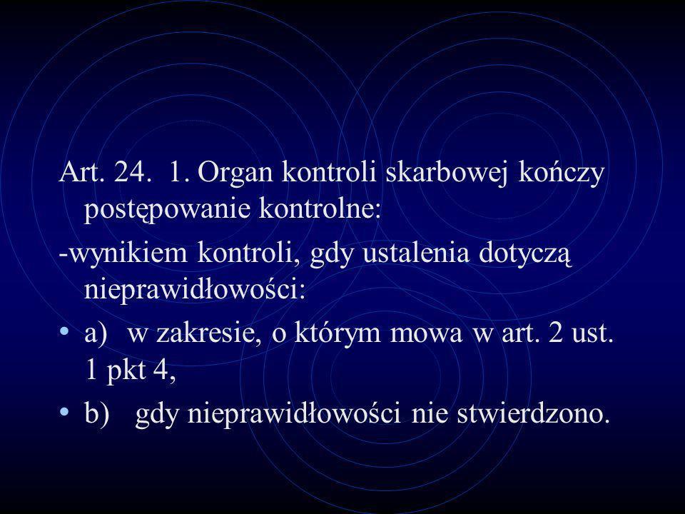 Art. 24. 1. Organ kontroli skarbowej kończy postępowanie kontrolne: