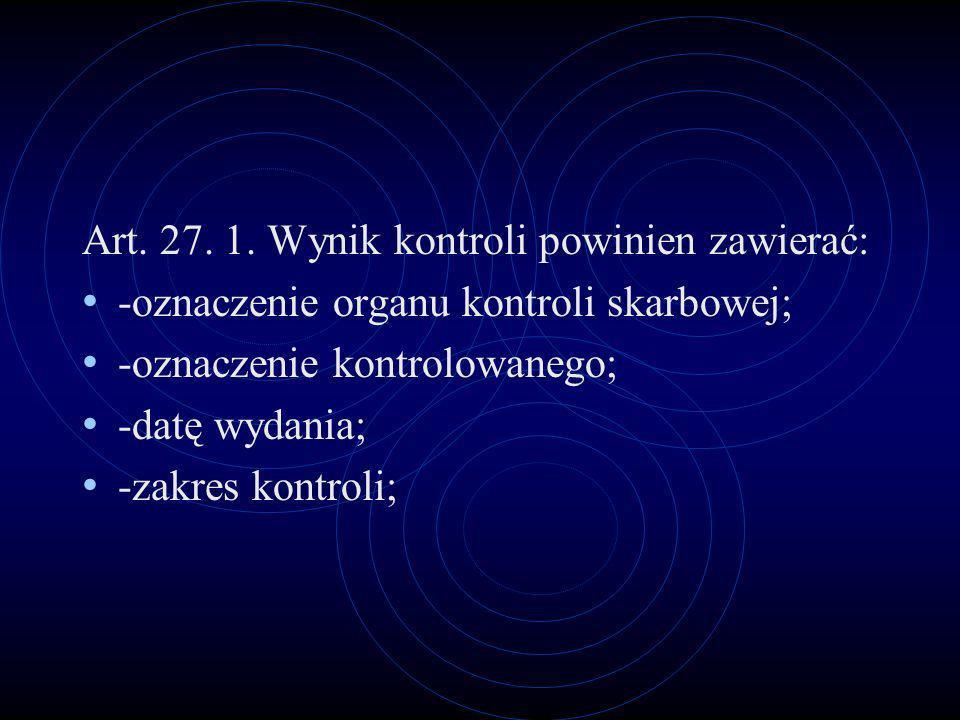 Art. 27. 1. Wynik kontroli powinien zawierać: