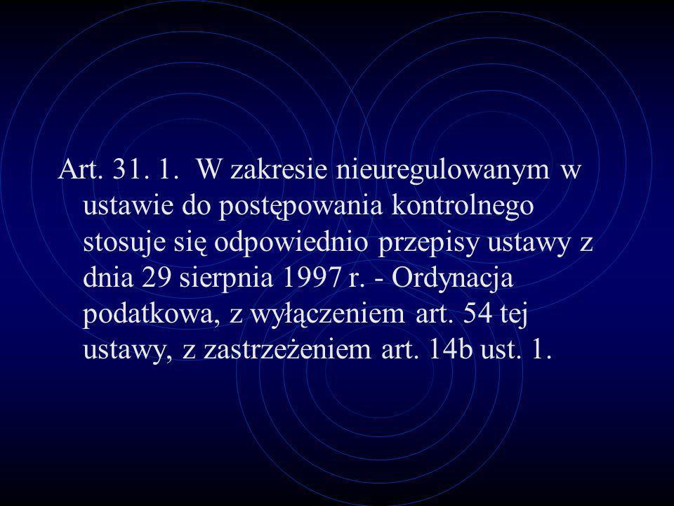 Art. 31. 1. W zakresie nieuregulowanym w ustawie do postępowania kontrolnego stosuje się odpowiednio przepisy ustawy z dnia 29 sierpnia 1997 r.