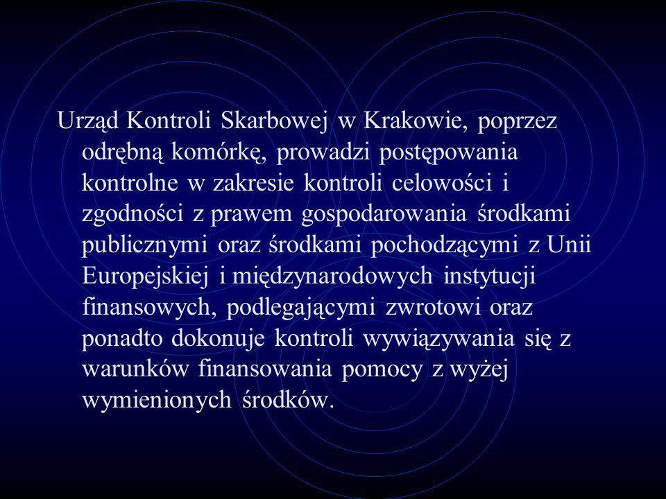 Urząd Kontroli Skarbowej w Krakowie, poprzez odrębną komórkę, prowadzi postępowania kontrolne w zakresie kontroli celowości i zgodności z prawem gospodarowania środkami publicznymi oraz środkami pochodzącymi z Unii Europejskiej i międzynarodowych instytucji finansowych, podlegającymi zwrotowi oraz ponadto dokonuje kontroli wywiązywania się z warunków finansowania pomocy z wyżej wymienionych środków.