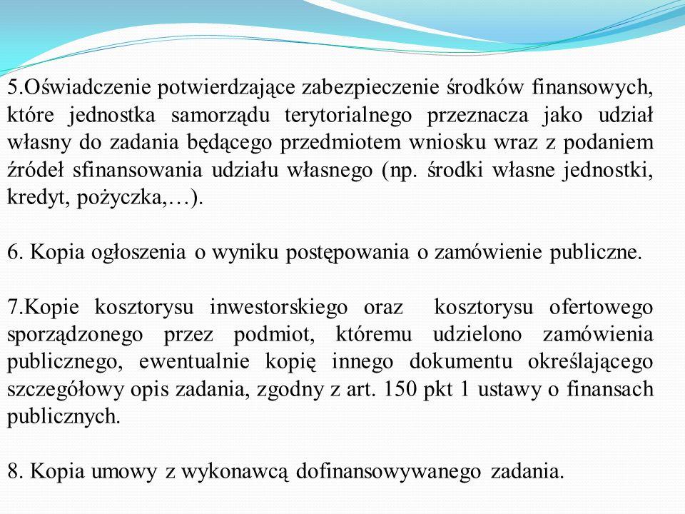 5.Oświadczenie potwierdzające zabezpieczenie środków finansowych, które jednostka samorządu terytorialnego przeznacza jako udział własny do zadania będącego przedmiotem wniosku wraz z podaniem źródeł sfinansowania udziału własnego (np. środki własne jednostki, kredyt, pożyczka,…).