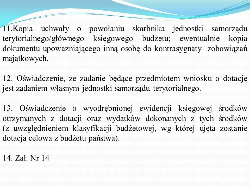 11.Kopia uchwały o powołaniu skarbnika jednostki samorządu terytorialnego/głównego księgowego budżetu; ewentualnie kopia dokumentu upoważniającego inną osobę do kontrasygnaty zobowiązań majątkowych.