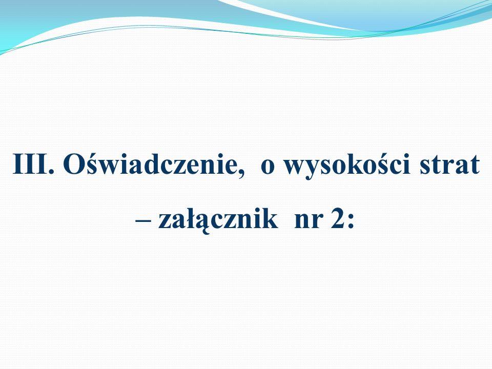 III. Oświadczenie, o wysokości strat – załącznik nr 2: