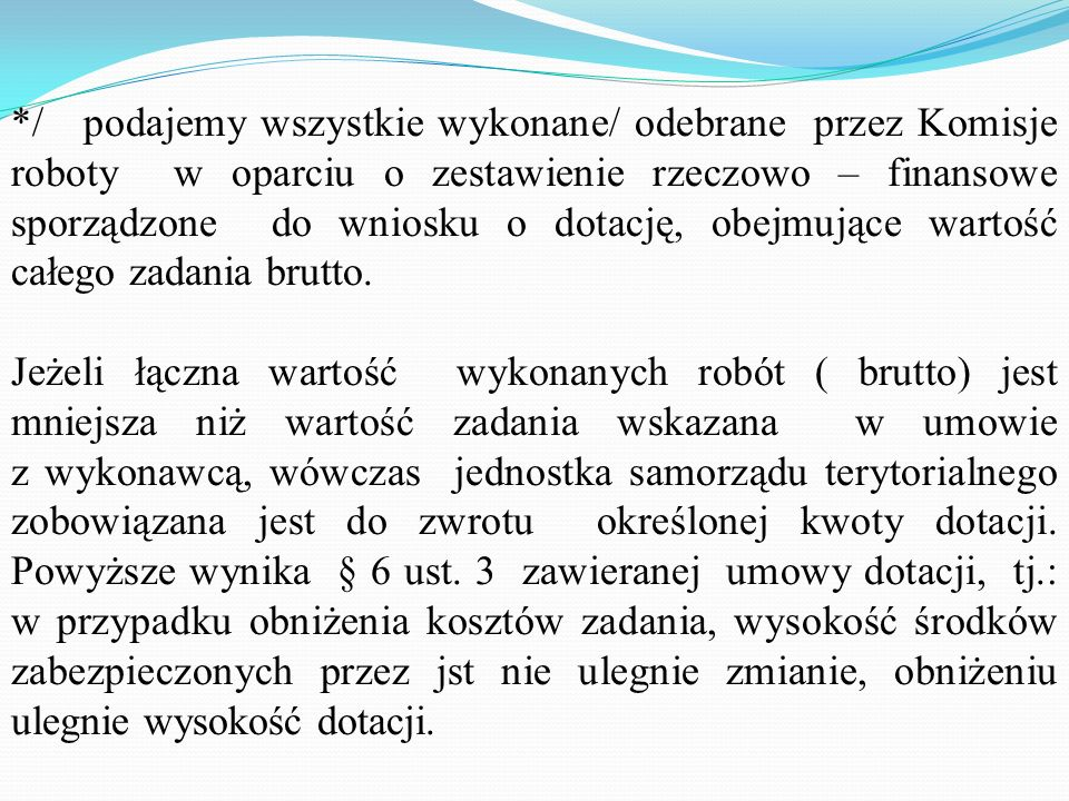*/ podajemy wszystkie wykonane/ odebrane przez Komisje roboty w oparciu o zestawienie rzeczowo – finansowe sporządzone do wniosku o dotację, obejmujące wartość całego zadania brutto.