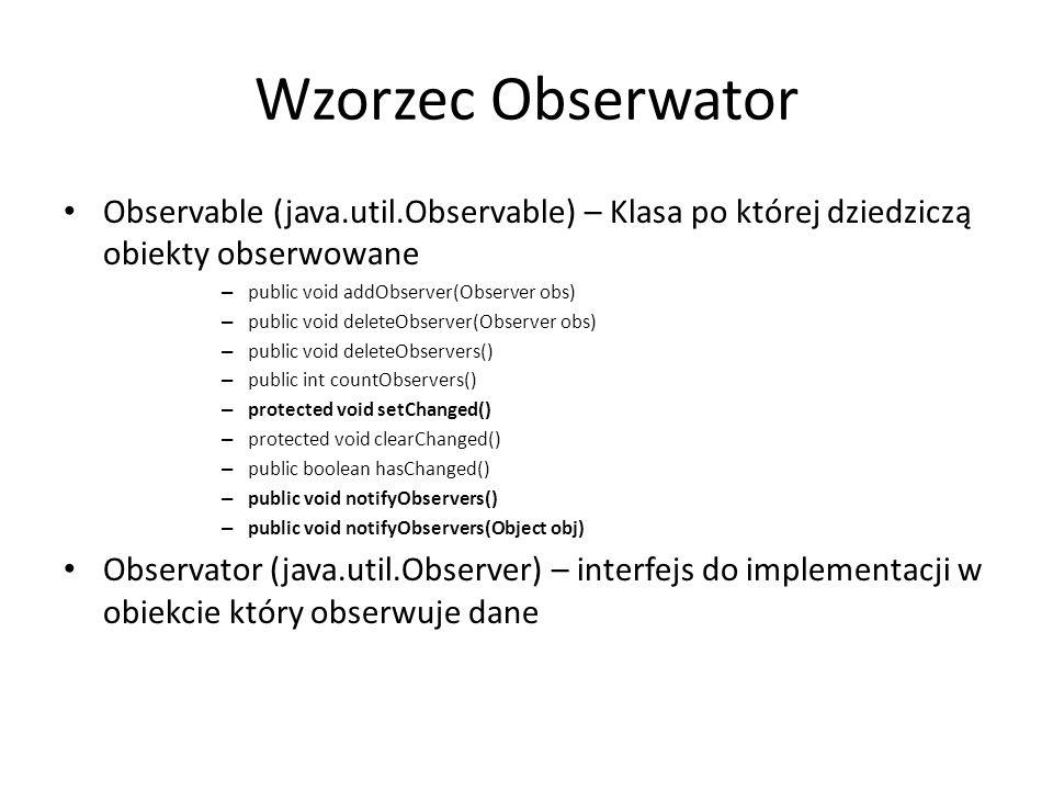 Wzorzec Obserwator Observable (java.util.Observable) – Klasa po której dziedziczą obiekty obserwowane.