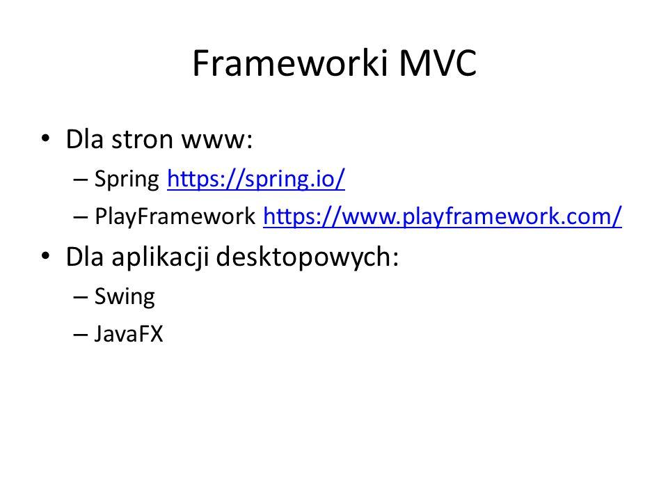 Frameworki MVC Dla stron www: Dla aplikacji desktopowych: