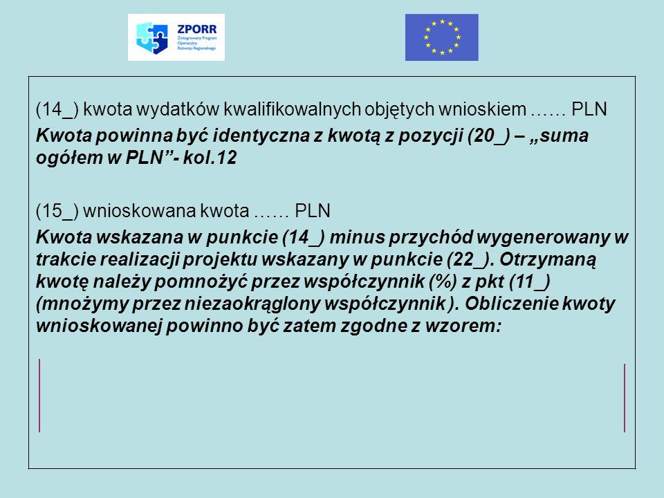 (14_) kwota wydatków kwalifikowalnych objętych wnioskiem …… PLN