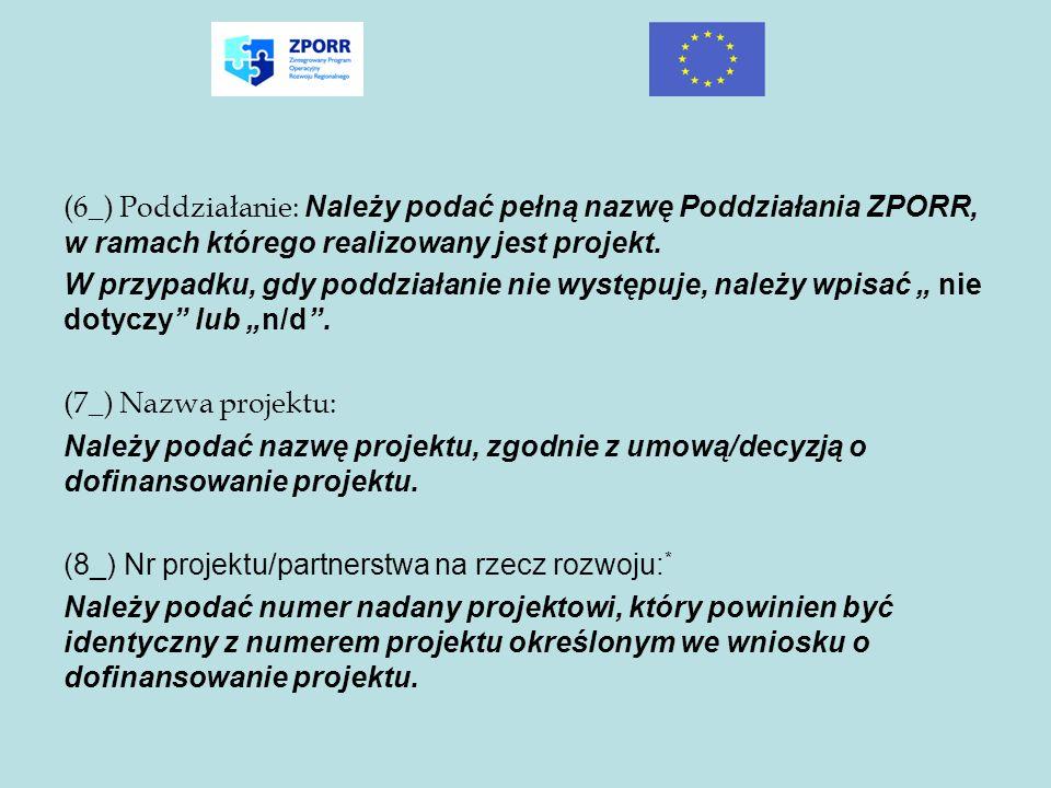 (6_) Poddziałanie: Należy podać pełną nazwę Poddziałania ZPORR, w ramach którego realizowany jest projekt.