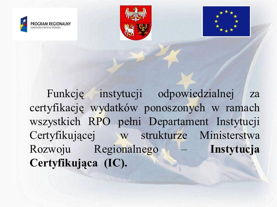 Funkcję instytucji odpowiedzialnej za certyfikację wydatków ponoszonych w ramach wszystkich RPO pełni Departament Instytucji Certyfikującej w strukturze Ministerstwa Rozwoju Regionalnego – Instytucja Certyfikująca (IC).