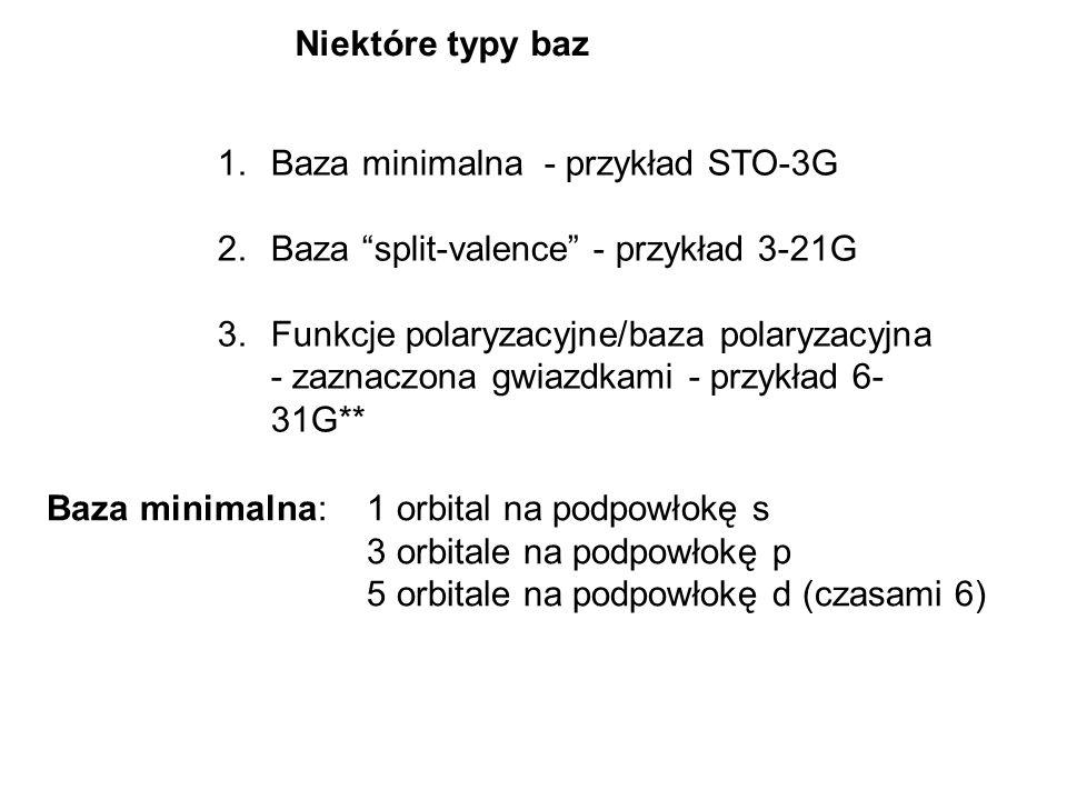Niektóre typy baz Baza minimalna - przykład STO-3G. Baza split-valence - przykład 3-21G.