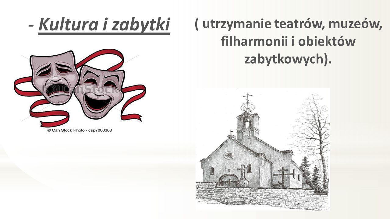 ( utrzymanie teatrów, muzeów, filharmonii i obiektów zabytkowych).