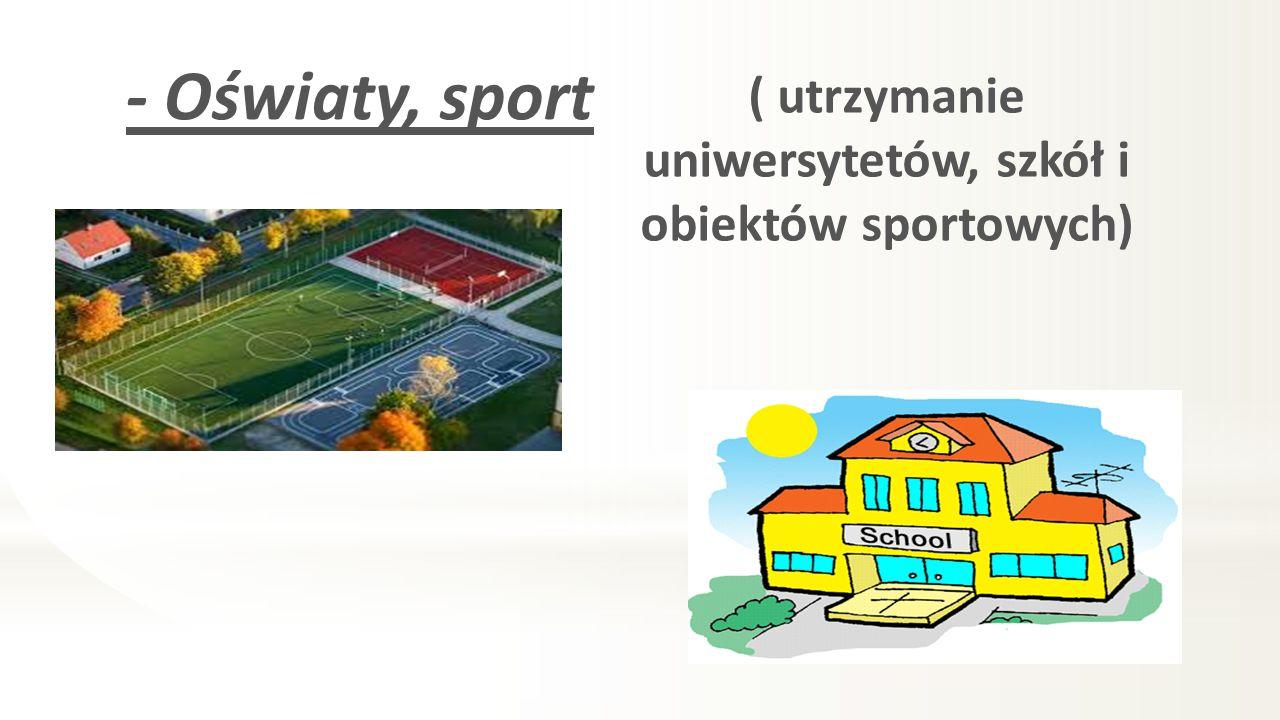 ( utrzymanie uniwersytetów, szkół i obiektów sportowych)