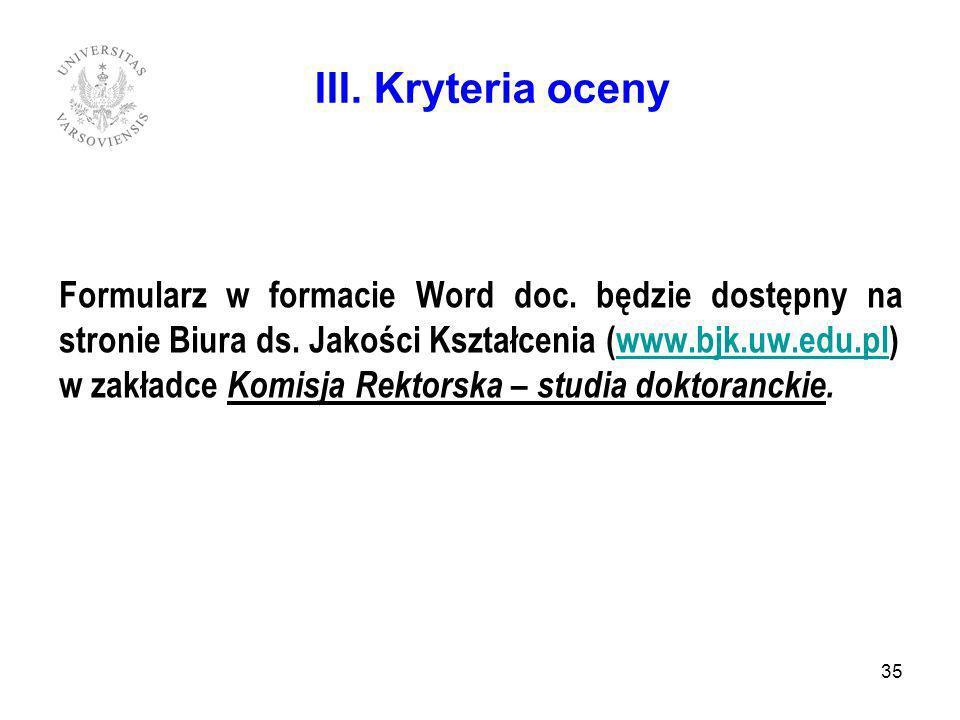 III. Kryteria oceny Formularz w formacie Word doc. będzie dostępny na stronie Biura ds. Jakości Kształcenia (www.bjk.uw.edu.pl)
