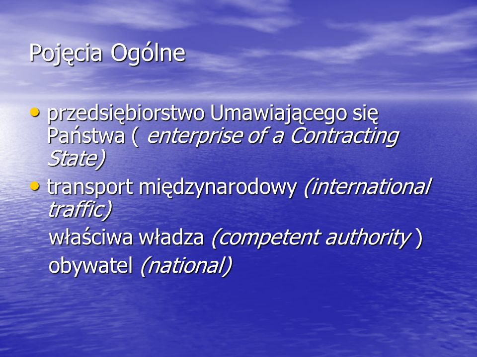 Pojęcia Ogólne przedsiębiorstwo Umawiającego się Państwa ( enterprise of a Contracting State) transport międzynarodowy (international traffic)