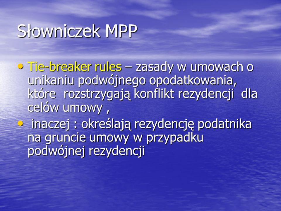 Słowniczek MPP Tie-breaker rules – zasady w umowach o unikaniu podwójnego opodatkowania, które rozstrzygają konflikt rezydencji dla celów umowy ,