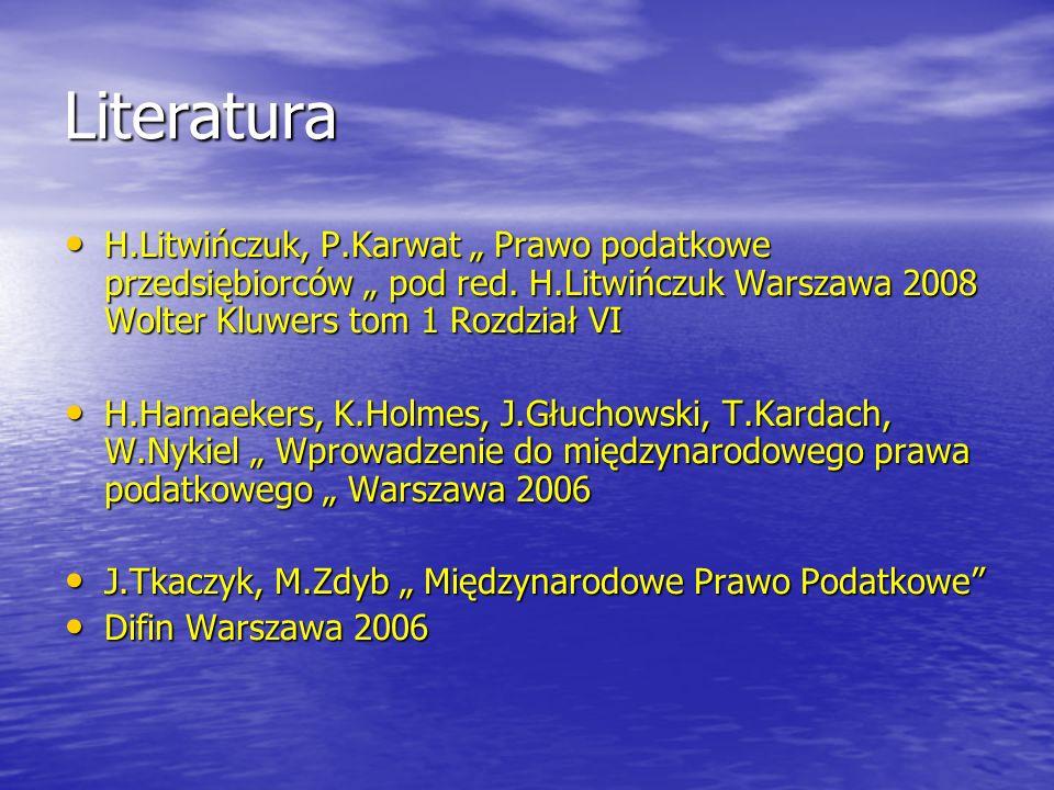 """Literatura H.Litwińczuk, P.Karwat """" Prawo podatkowe przedsiębiorców """" pod red. H.Litwińczuk Warszawa 2008 Wolter Kluwers tom 1 Rozdział VI."""