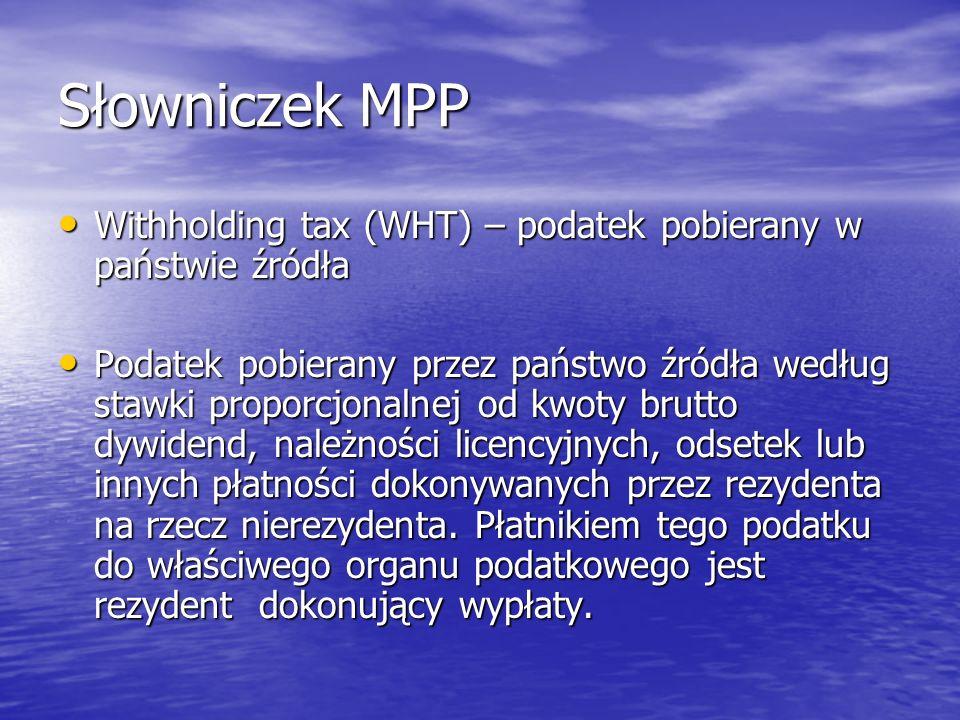 Słowniczek MPP Withholding tax (WHT) – podatek pobierany w państwie źródła.