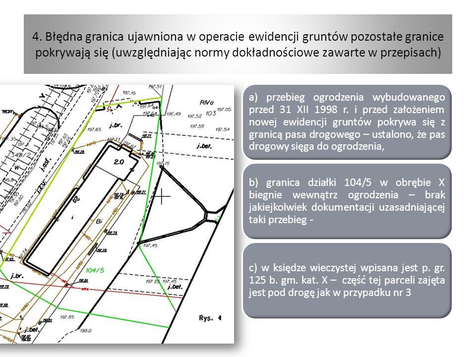 4. Błędna granica ujawniona w operacie ewidencji gruntów pozostałe granice pokrywają się (uwzględniając normy dokładnościowe zawarte w przepisach)