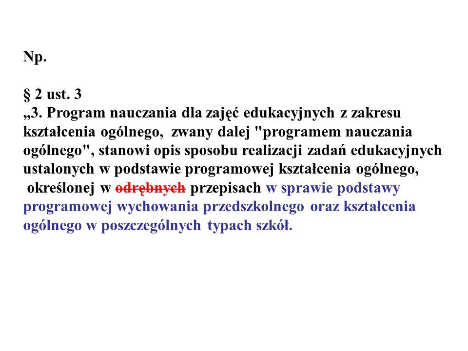 """Np. § 2 ust. 3. """"3. Program nauczania dla zajęć edukacyjnych z zakresu. kształcenia ogólnego, zwany dalej programem nauczania."""