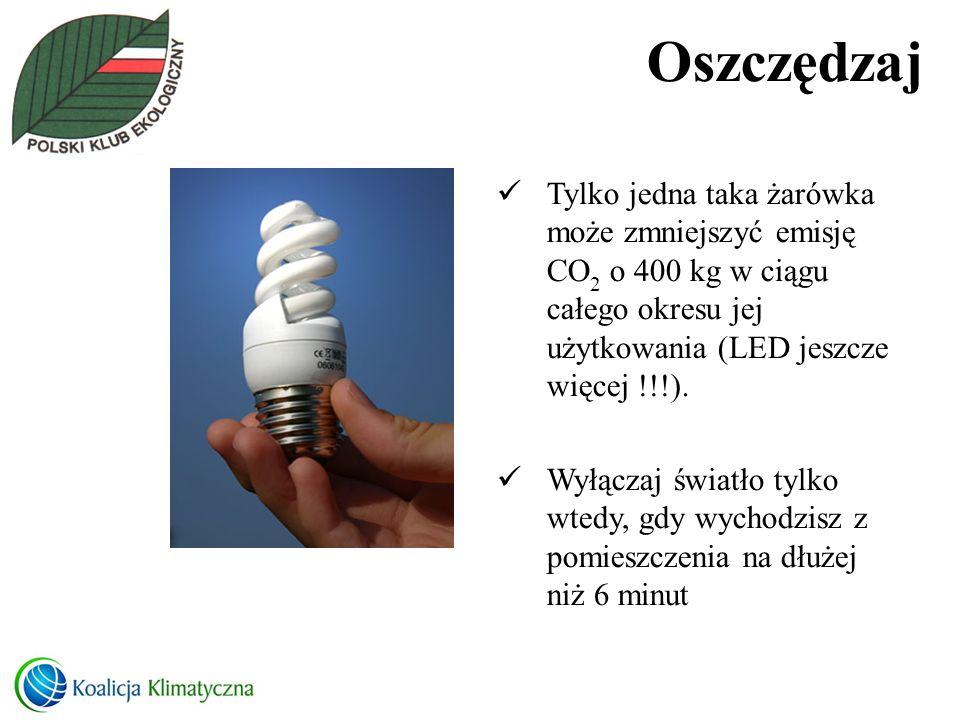 OszczędzajTylko jedna taka żarówka może zmniejszyć emisję CO2 o 400 kg w ciągu całego okresu jej użytkowania (LED jeszcze więcej !!!).
