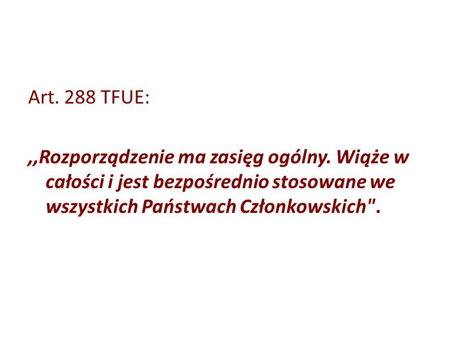 Art. 288 TFUE: ,,Rozporządzenie ma zasięg ogólny.