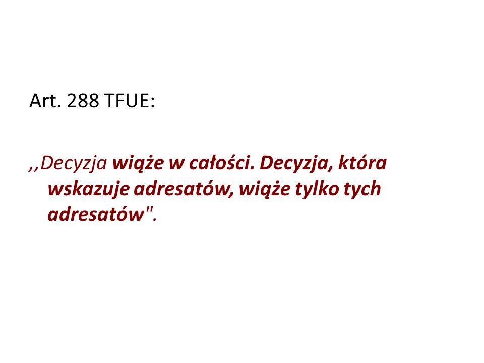 Art. 288 TFUE: ,,Decyzja wiąże w całości.