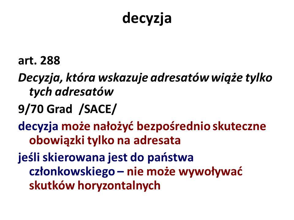 decyzja art. 288. Decyzja, która wskazuje adresatów wiąże tylko tych adresatów. 9/70 Grad /SACE/