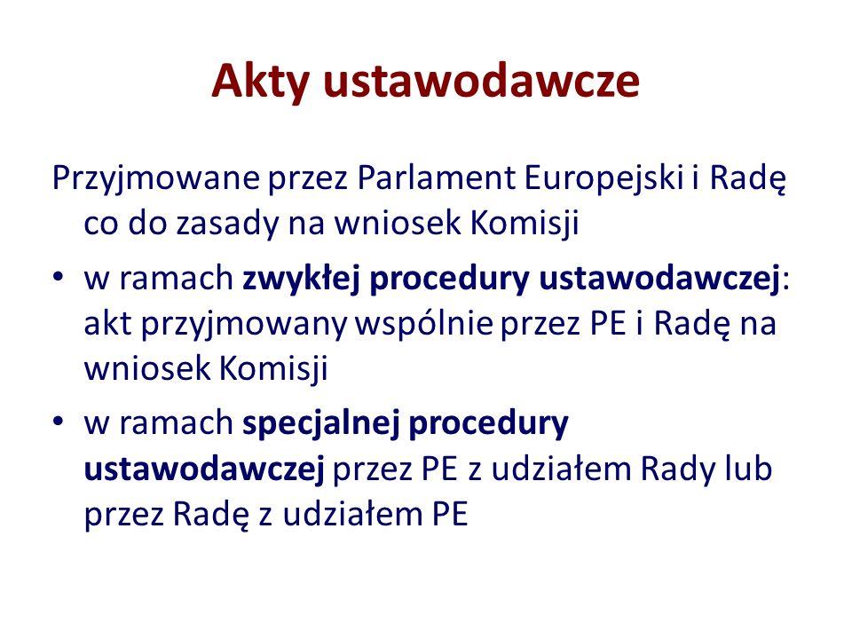 Akty ustawodawczePrzyjmowane przez Parlament Europejski i Radę co do zasady na wniosek Komisji.