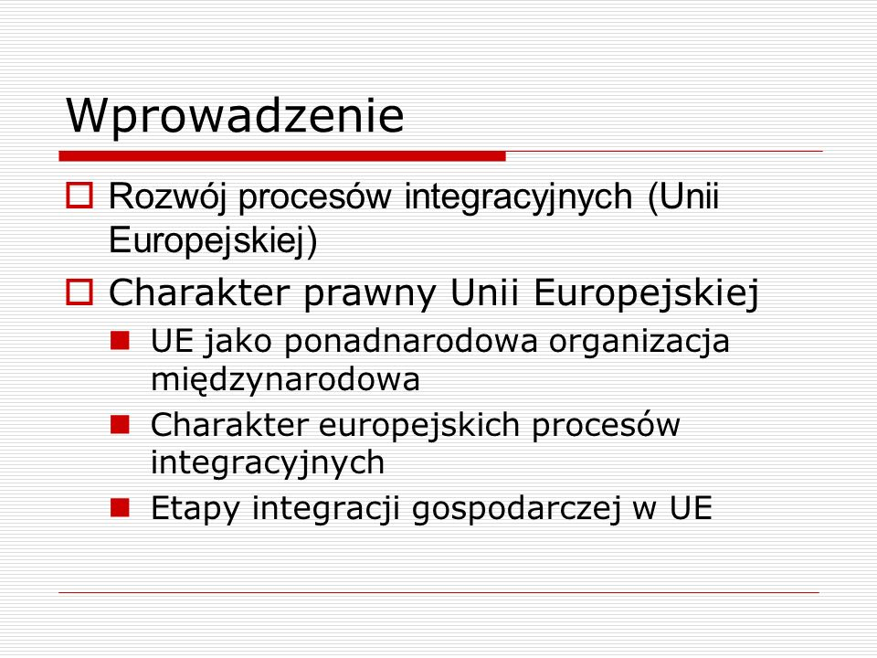 Wprowadzenie Rozwój procesów integracyjnych (Unii Europejskiej)