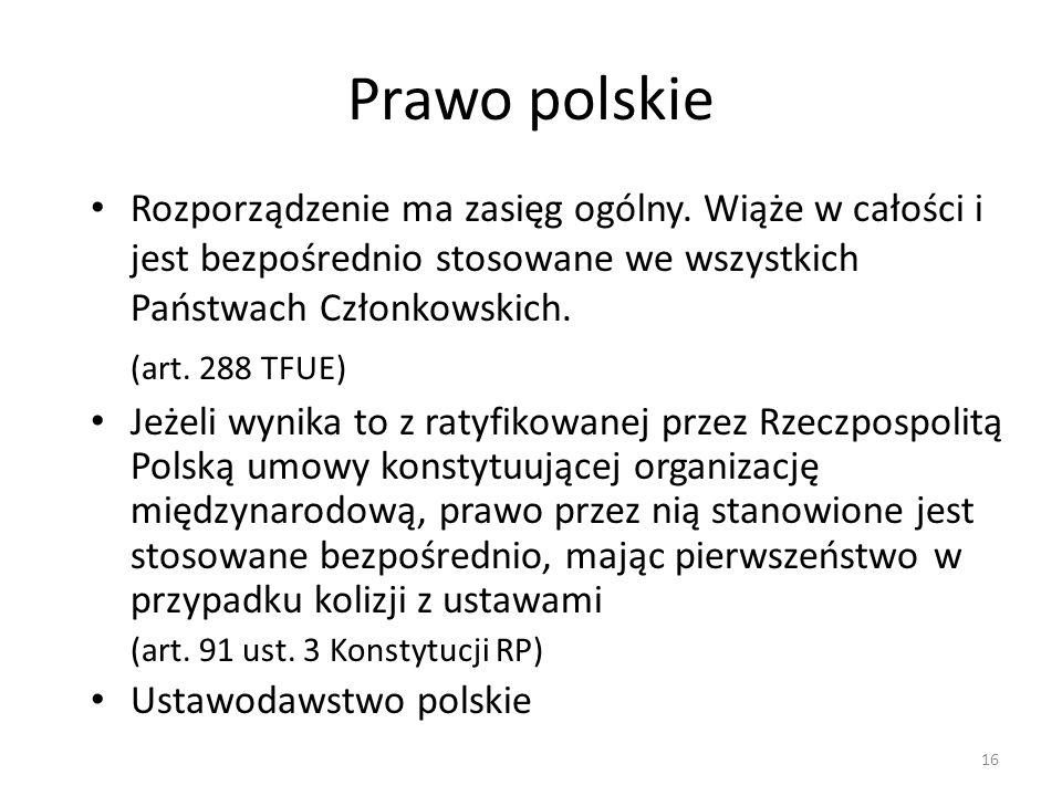 Prawo polskie Rozporządzenie ma zasięg ogólny. Wiąże w całości i jest bezpośrednio stosowane we wszystkich Państwach Członkowskich.