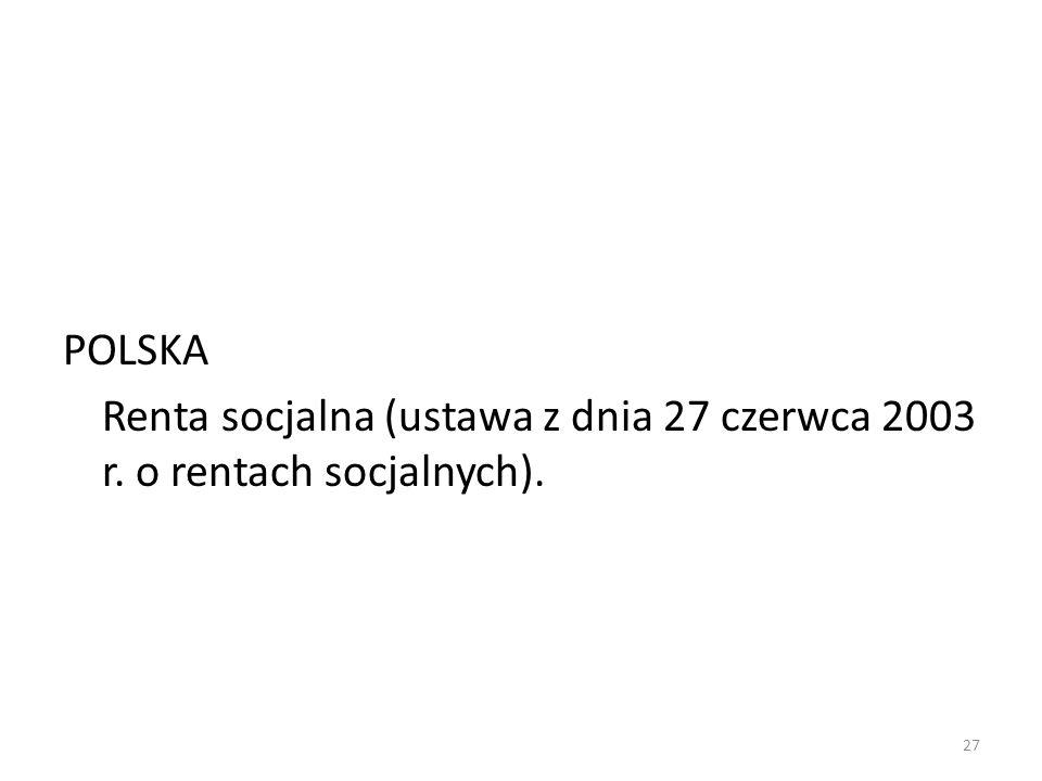 POLSKA Renta socjalna (ustawa z dnia 27 czerwca 2003 r. o rentach socjalnych).