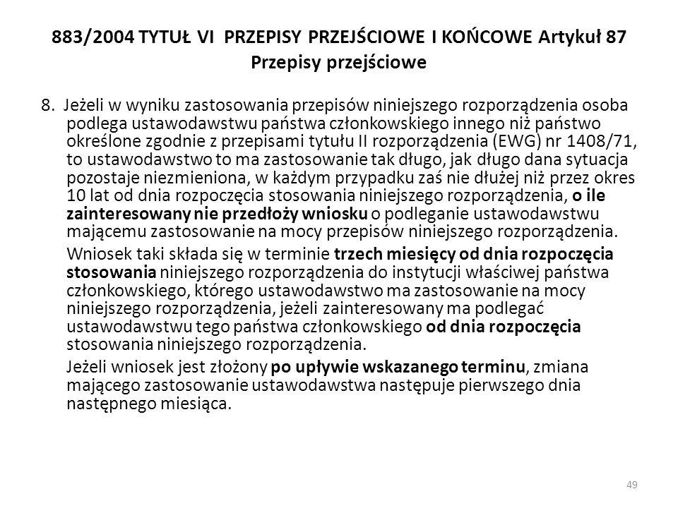 883/2004 TYTUŁ VI PRZEPISY PRZEJŚCIOWE I KOŃCOWE Artykuł 87 Przepisy przejściowe