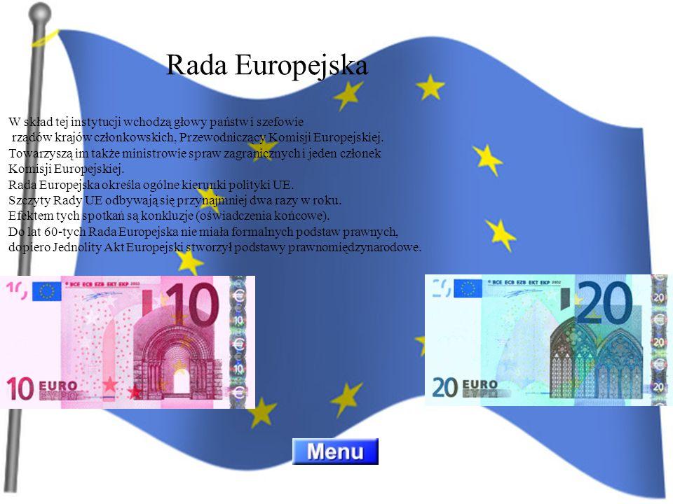 Rada Europejska W skład tej instytucji wchodzą głowy państw i szefowie