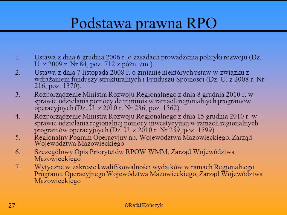 Podstawa prawna RPO Ustawa z dnia 6 grudnia 2006 r. o zasadach prowadzenia polityki rozwoju (Dz. U. z 2009 r. Nr 84, poz. 712 z późn. zm.).