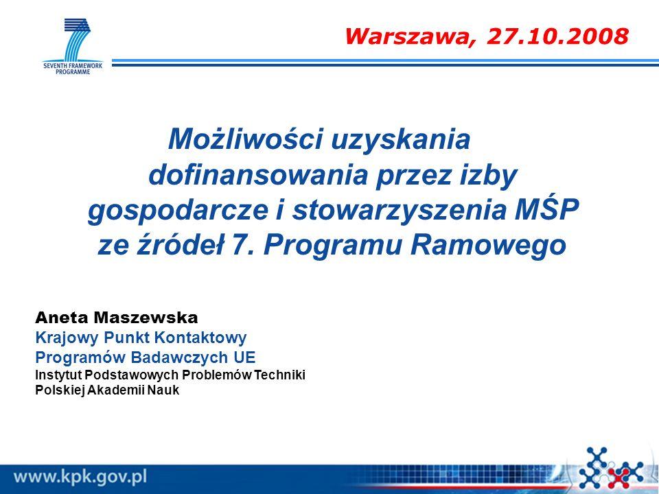 Warszawa, 27.10.2008 Możliwości uzyskania dofinansowania przez izby gospodarcze i stowarzyszenia MŚP ze źródeł 7. Programu Ramowego.