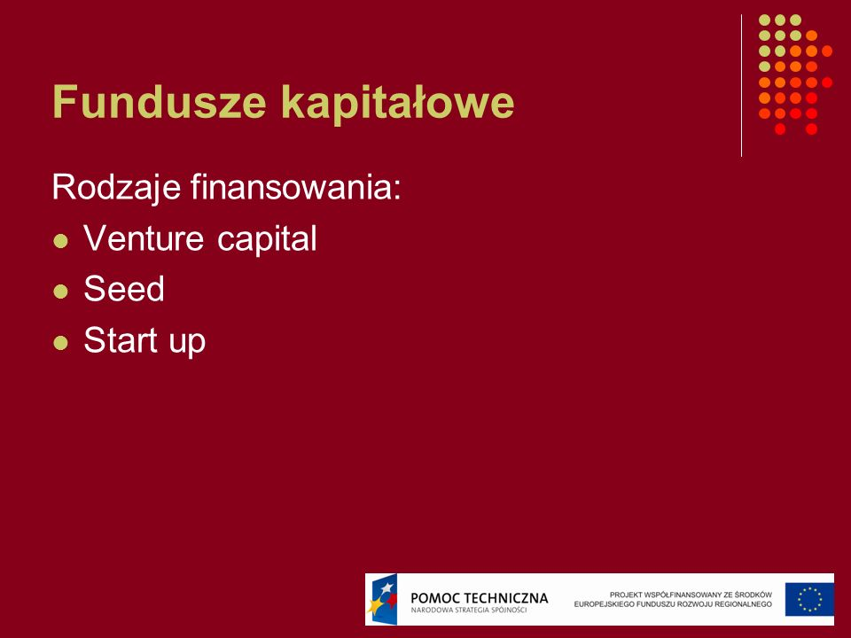 Fundusze kapitałowe Rodzaje finansowania: Venture capital Seed