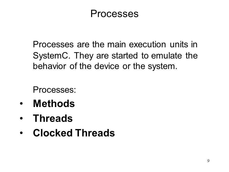 Processes Processes are the main execution units in SystemC. They are started to emulate the behavior of the device or the system.