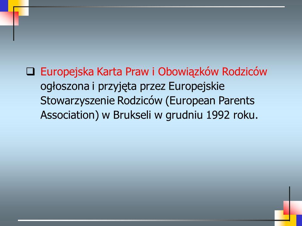 Europejska Karta Praw i Obowiązków Rodziców ogłoszona i przyjęta przez Europejskie Stowarzyszenie Rodziców (European Parents Association) w Brukseli w grudniu 1992 roku.