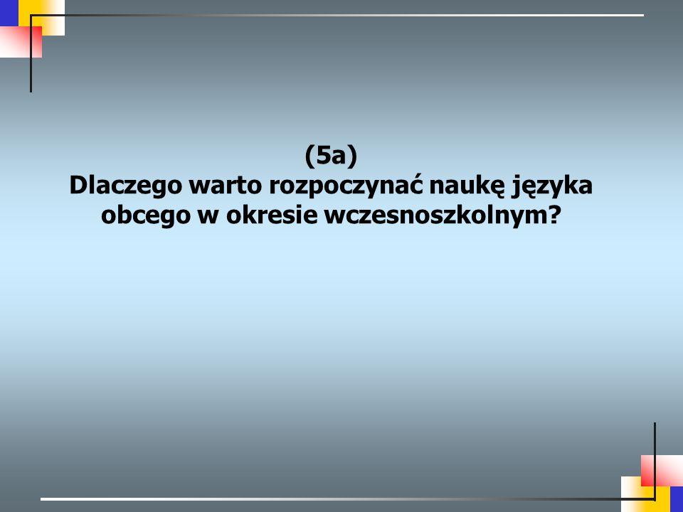 (5a) Dlaczego warto rozpoczynać naukę języka obcego w okresie wczesnoszkolnym