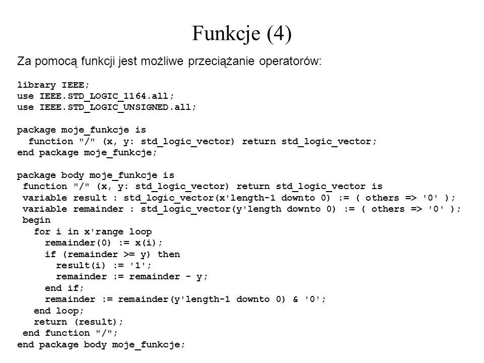 Funkcje (4) Za pomocą funkcji jest możliwe przeciążanie operatorów: